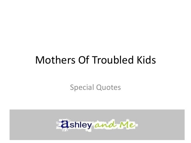 Mothers of troubled kids special quotes