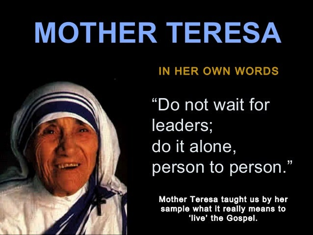 "MOTHER TERESA IN HER OWN WORDS  ""Do not wait for leaders; ♫ Turn on your speakers! do it alone, CLICK TO ADVANCE SLIDES pe..."