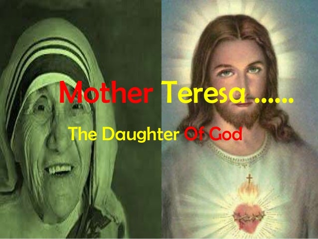 Mother Teresa …... The Daughter Of God