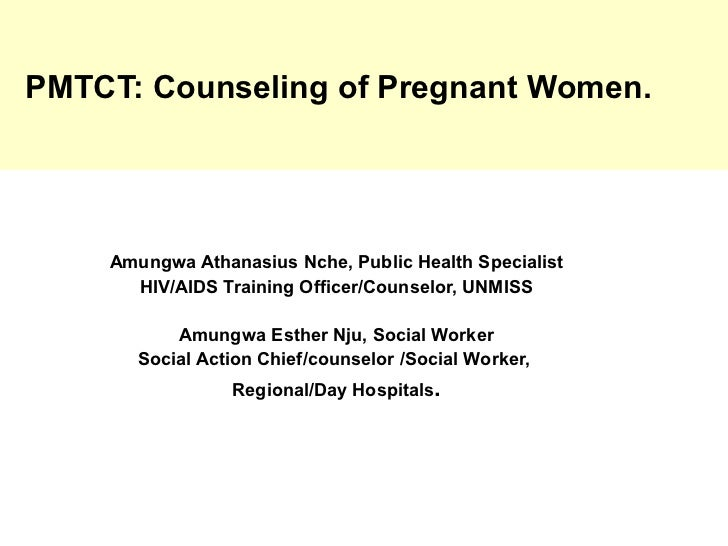 PMTCT: Counseling of Pregnant Women.    Amungwa Athanasius Nche, Public Health Specialist      HIV/AIDS Training Officer/C...