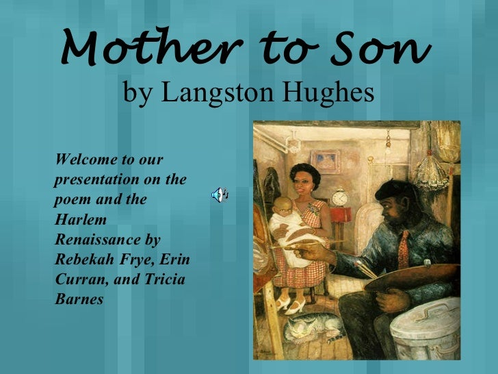 langston hughes poem mother to son Mother to son by langston hughes well son ill tell you life for me aint been no crystal stair its had tacks in it and splinters and boards torn up and places with no carpet on the page.