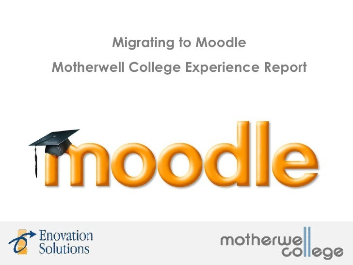 Migrating to MoodleMotherwell College Experience Report
