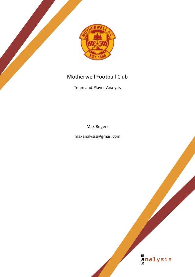 Motherwell Football Club  Team and Player Analysis        Max Rogers  maxanalysis@gmail.com