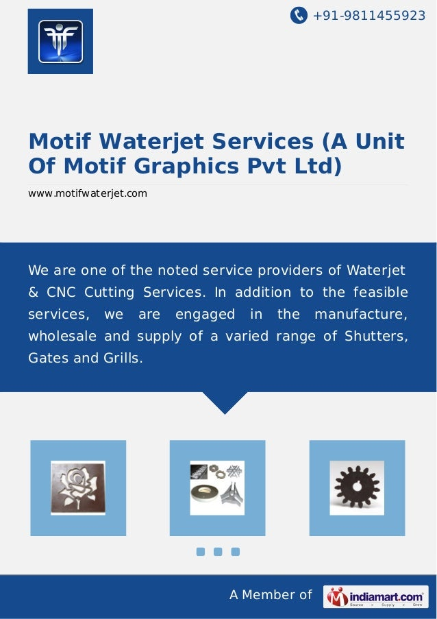 +91-9811455923 A Member of Motif Waterjet Services (A Unit Of Motif Graphics Pvt Ltd) www.motifwaterjet.com We are one of ...