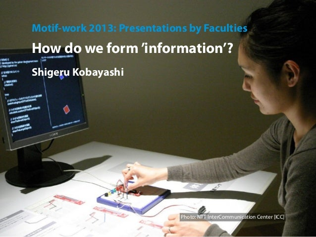 Motif-work 2013: How we form 'information'?