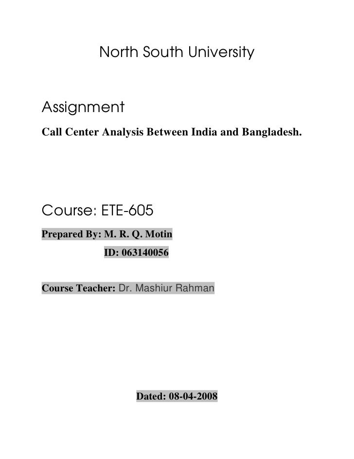 North South University   Assignment Call Center Analysis Between India and Bangladesh.     Course: ETE-605 Prepared By: M....