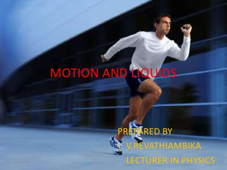 MOTION AND LIQUIDS                     PREPARED BY                       V.REVATHIAMBIKA7/28/2012              LECTURER IN...