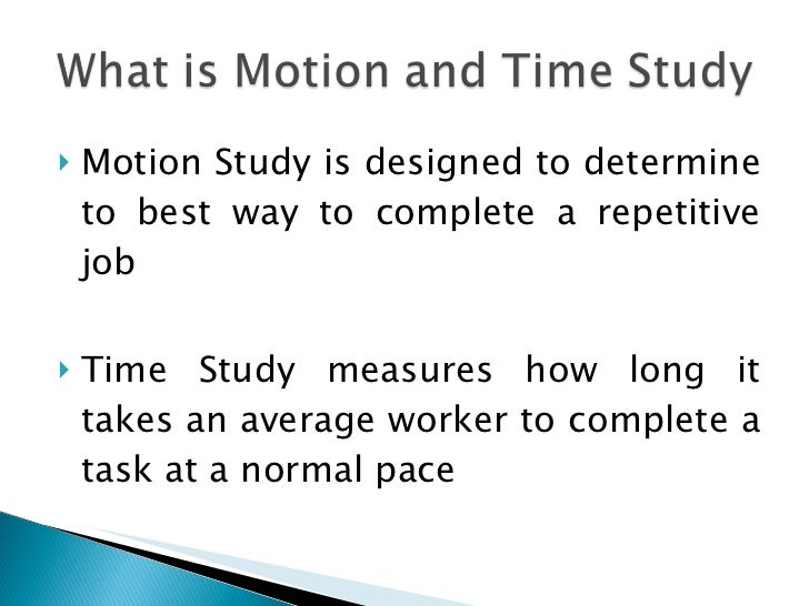 motion study and work design 2 islamic university of gaza -palestine definitions • motion study or work methods design:for finding the preferred method of doing work that is, the ideal method or one.