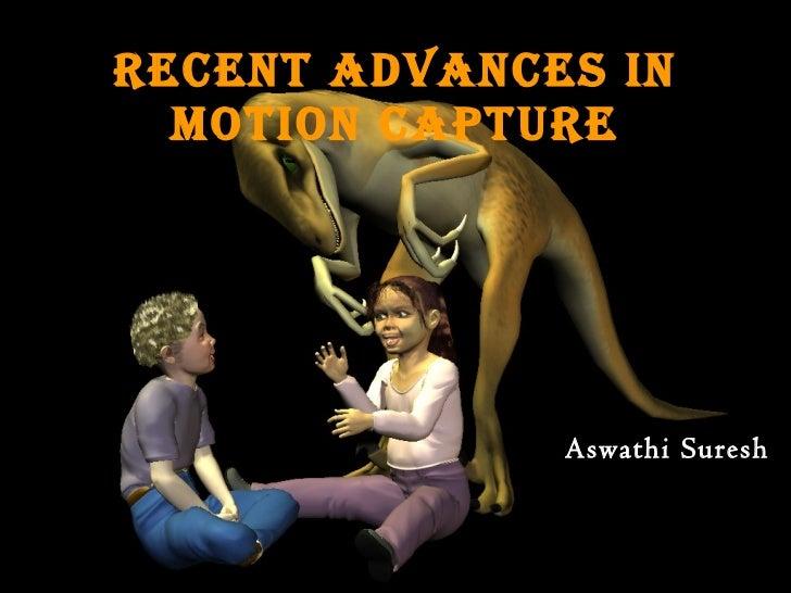 Recent Advances in Motion Capture Aswathi Suresh
