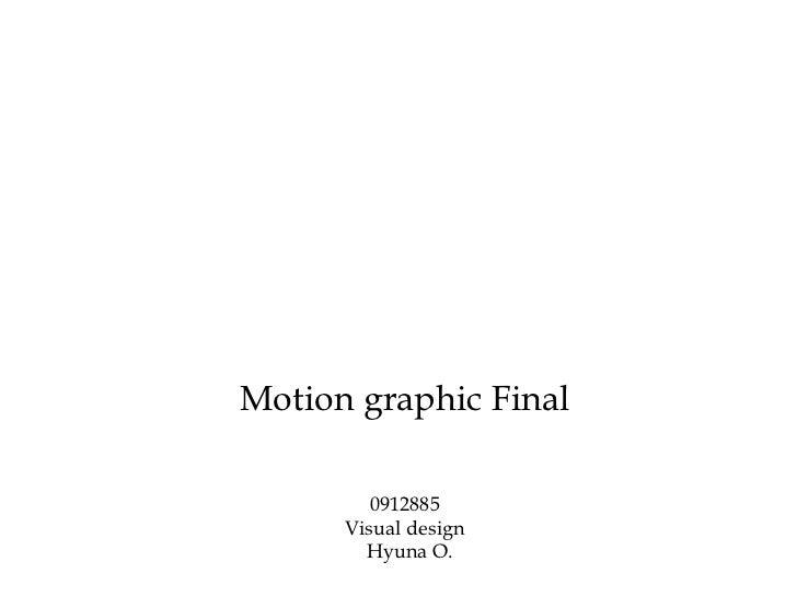 Motion graphic Final         0912885      Visual design        Hyuna O.