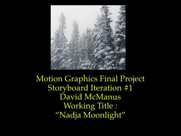 "Motion Graphics Final Project   Storyboard Iteration #1      David McManus       Working Title :     ""Nadja Moonlight"""
