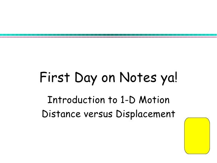 First Day on Notes ya! Introduction to 1-D MotionDistance versus Displacement