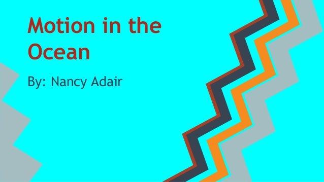 Motion in the Ocean By: Nancy Adair