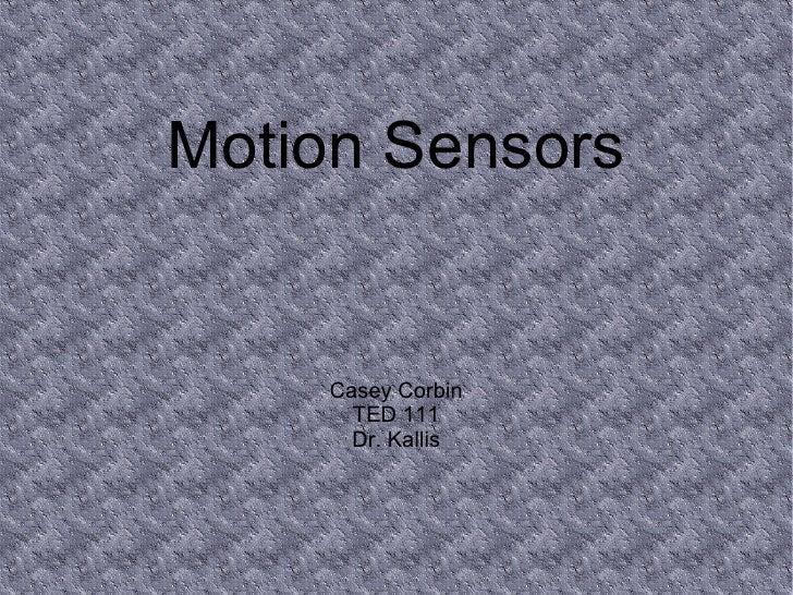 Motion Sensors Casey Corbin TED 111 Dr. Kallis