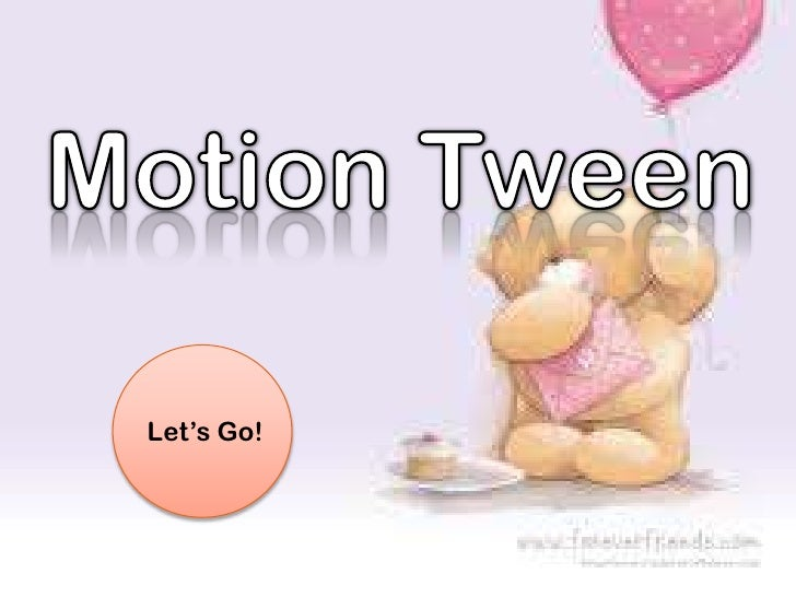 Motion Tween<br />Let's Go!<br />