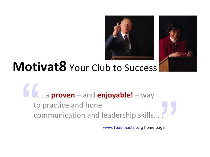 Motivat 8  Your Club to Success . . . a  proven  – and  enjoyable!  – way  to practice and hone  communication and leaders...