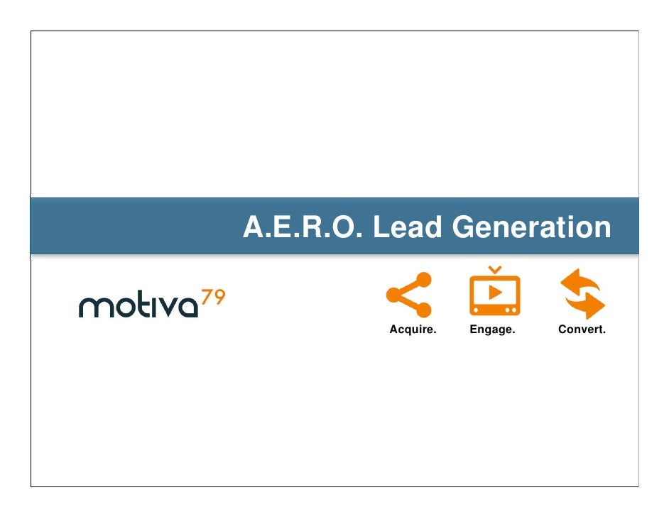 A.E.R.O. Lead Generation            Acquire.   Engage.   Convert.                                      Page 1