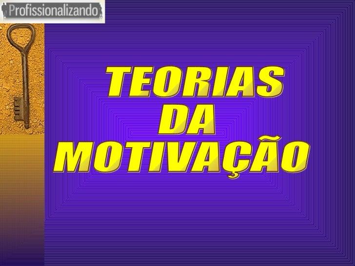 TEORIAS DA  MOTIVAÇÃO