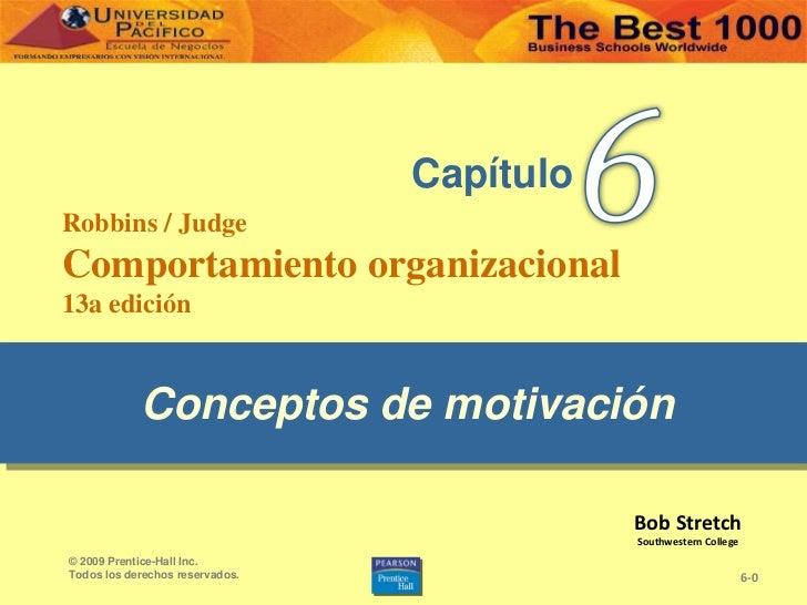 6<br />Conceptos de motivación<br />6-0<br />© 2009 Prentice-Hall Inc. <br />Todos los derechos reservados.<br />Capítulo<...