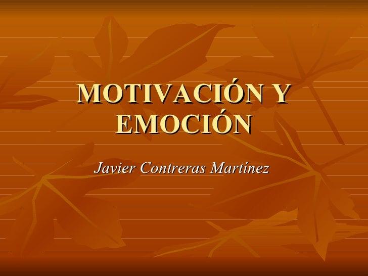 MOTIVACIÓN Y EMOCIÓN Javier Contreras Martínez