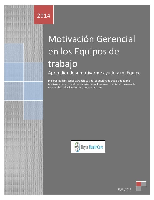 Motivación Gerencial en los Equipos de trabajo Aprendiendo a motivarme ayudo a mí Equipo Mejorar las habilidades Gerencial...