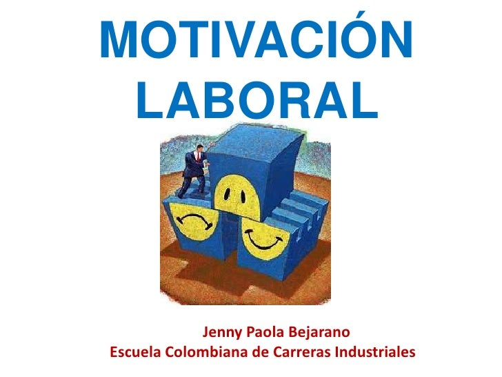 MOTIVACIÓN LABORAL             Jenny Paola BejaranoEscuela Colombiana de Carreras Industriales