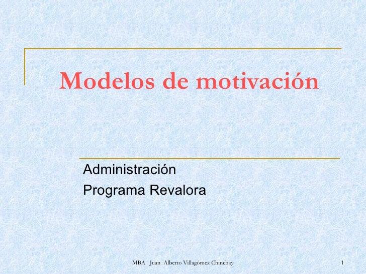 Modelos de motivación Administración Programa Revalora MBA  Juan  Alberto Villagómez Chinchay