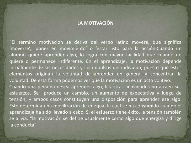 """LA MOTIVACIÓN<br />""""El término motivación se deriva del verbo latino moveré, que significa 'moverse', 'poner en movimiento..."""