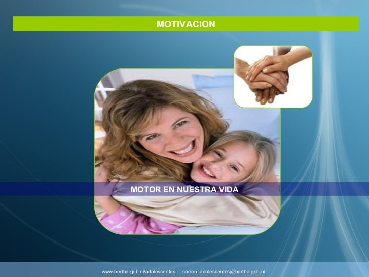MOTIVACION www.bertha.gob.ni/adolescentes  correo: adolescentes@bertha.gob.ni   MOTOR EN NUESTRA VIDA