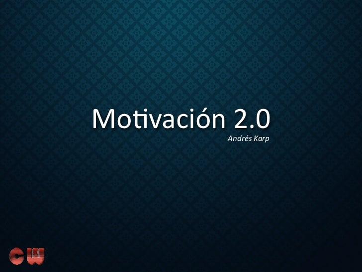 Mo#vación 2.0            Andrés Karp