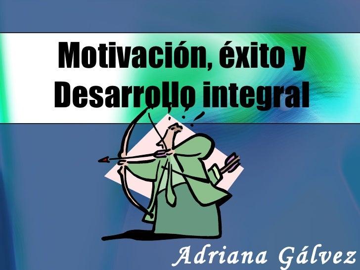 Motivación, éxito y Desarrollo integral Adriana Gálvez