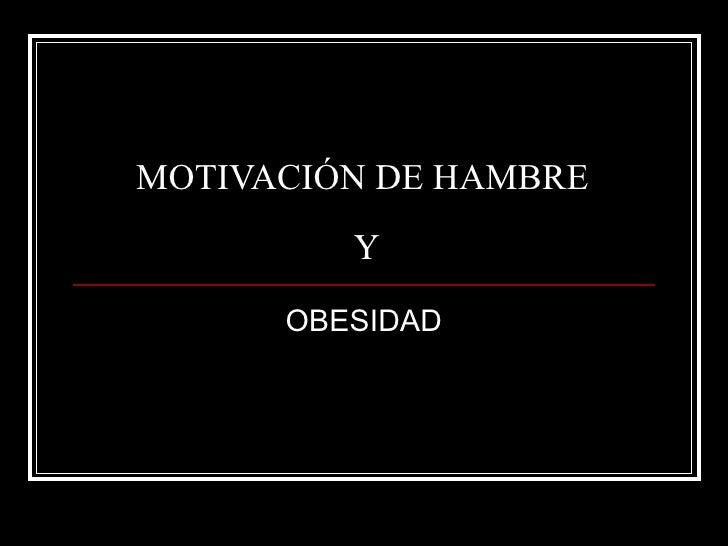 MOTIVACIÓN DE HAMBRE  Y OBESIDAD