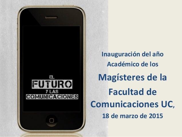 Inauguración  del  año   Académico  de  los     Magísteres  de  la     Facultad  de   Comunicaci...