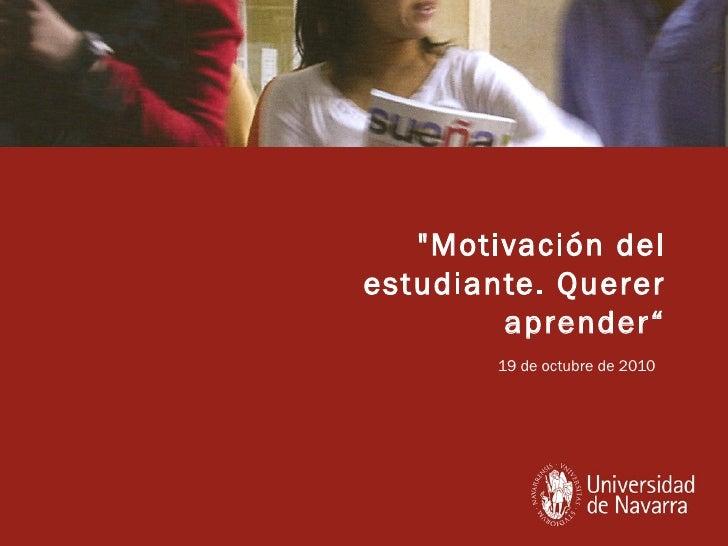 """""""Motivación del estudiante. Querer aprender"""" 19 de octubre de 2010"""