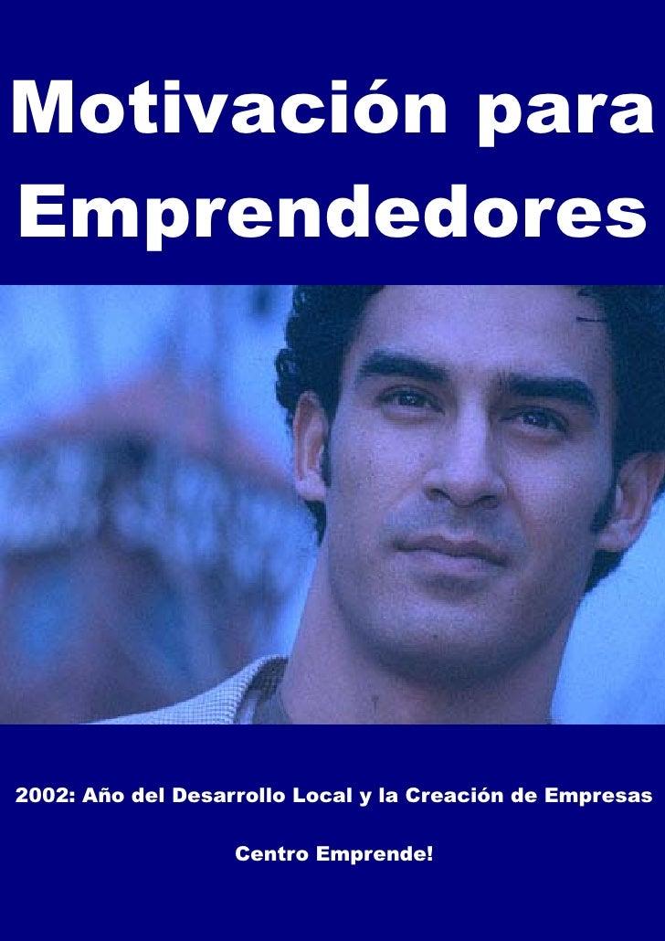 Centro Emprende! Motivación para Emprendedores     Motivación para            Página 1     Emprendedores       2002: Año d...