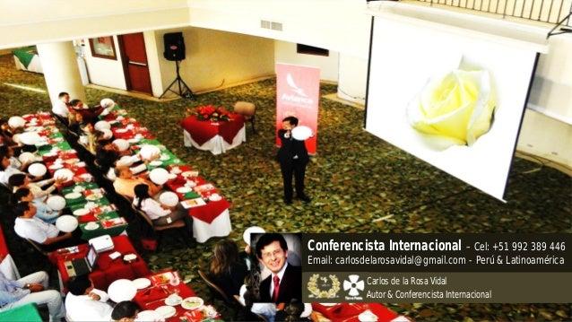 Conferencista Internacional – Cel: +51 992 389 446  Email: carlosdelarosavidal@gmail.com - Perú & Latinoamérica  Carlos de...