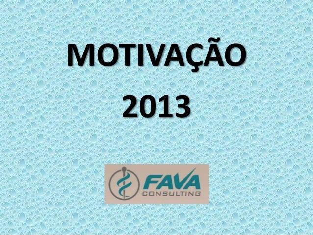 MOTIVAÇÃO  2013