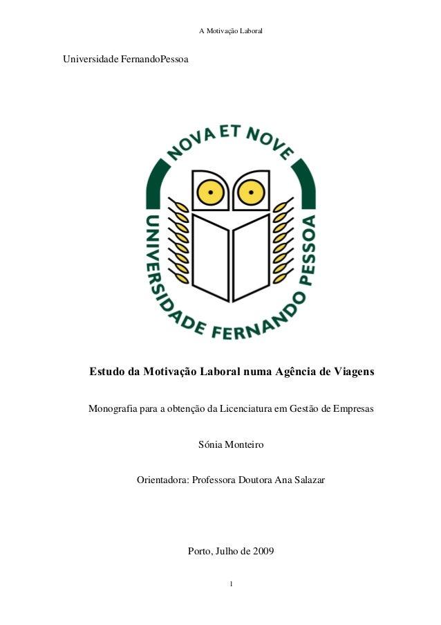 A Motivação Laboral 1 Universidade FernandoPessoa Estudo da Motivação Laboral numa Agência de Viagens Monografia para a ob...