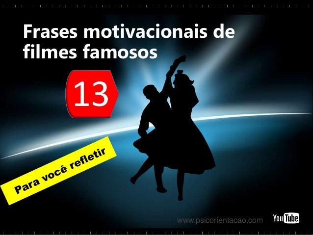 13Frases motivacionais defilmes famososwww.psicorientacao.com