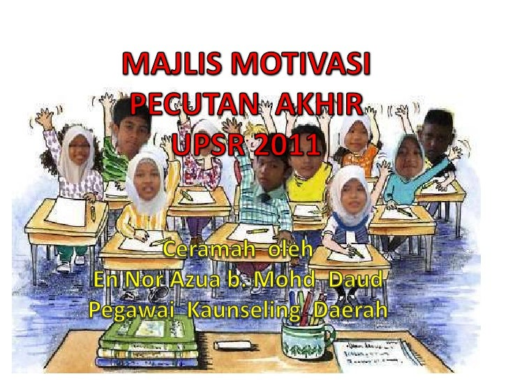 MAJLIS MOTIVASI<br />PECUTAN  AKHIR<br />UPSR 2011<br />Ceramaholeh<br />En Nor Azua b. MohdDaud<br />PegawaiKaunseling  D...