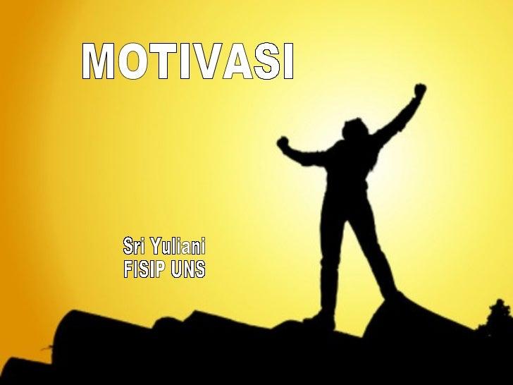Pengertian Motivasi• Motivasi = motif, kebutuhan,  keinginan, dorongan• Motivasi = keadaan dalam  pribadi seseorang yang  ...