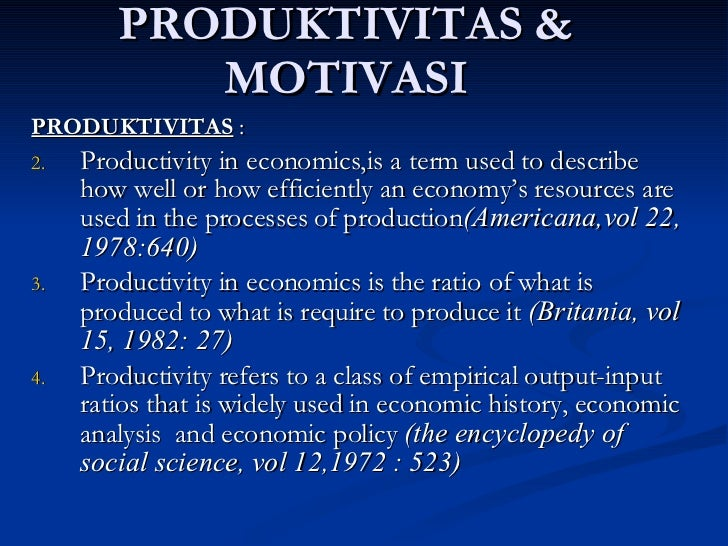 PRODUKTIVITAS & MOTIVASI <ul><li>PRODUKTIVITAS  : </li></ul><ul><li>Productivity in economics,is a term used to describe h...
