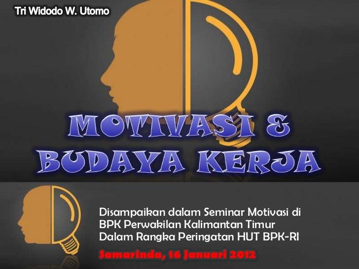 Disampaikan dalam Seminar Motivasi diBPK Perwakilan Kalimantan TimurDalam Rangka Peringatan HUT BPK-RISamarinda, 16 Januar...