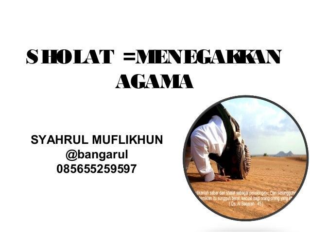 SHOLAT =MENEGAK AN               K      AGAMASYAHRUL MUFLIKHUN    @bangarul   085655259597