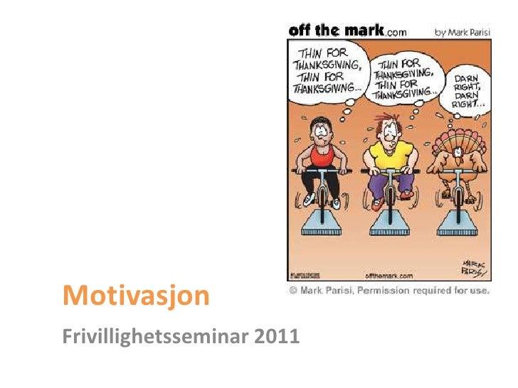Motivasjon<br />Frivillighetsseminar 2011<br />