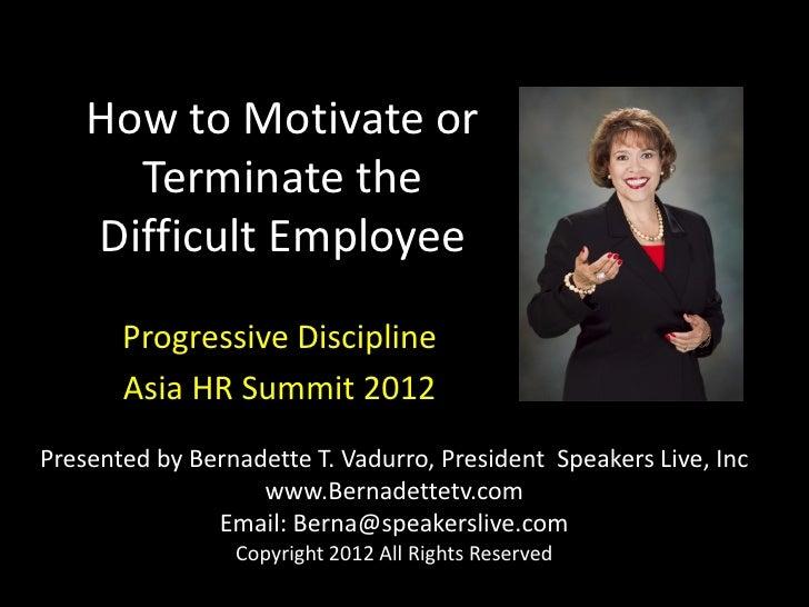 How to Motivate or      Terminate the    Difficult Employee       Progressive Discipline       Asia HR Summit 2012Presente...