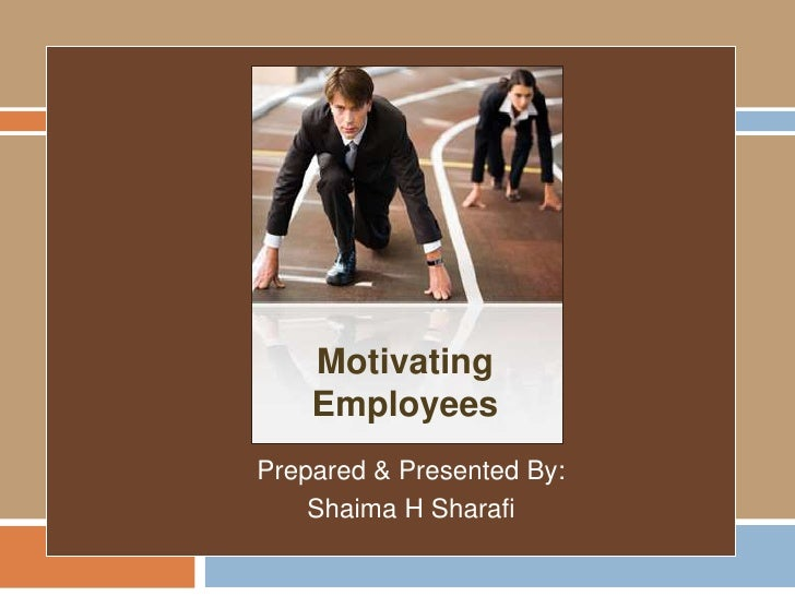 Motivating Employees<br />Prepared & Presented By:<br />Shaima H Sharafi<br />