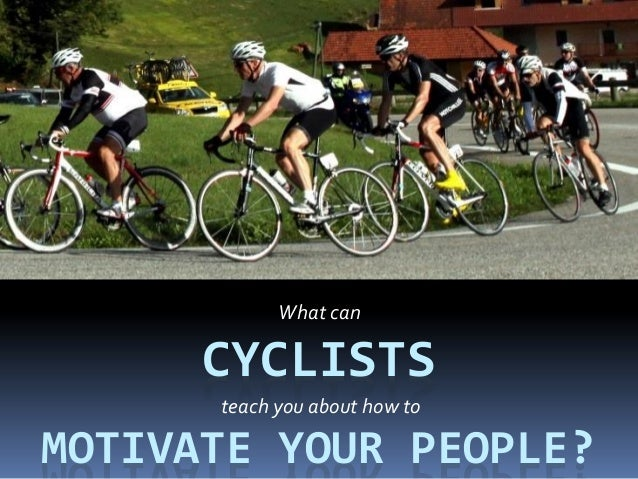 What can cyclists teach you about how to motivate your people?