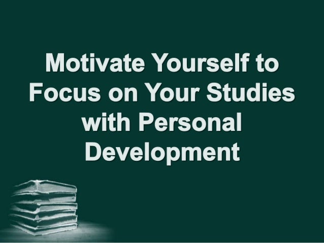 Motivate yourself to focus on your studies with personal development