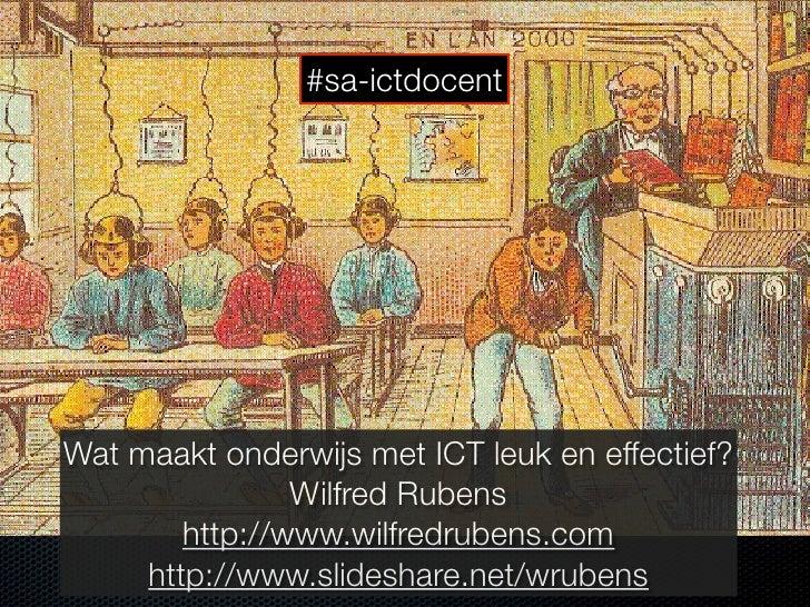 #sa-ictdocentWat maakt onderwijs met ICT leuk en effectief?                Wilfred Rubens        http://www.wilfredrubens....
